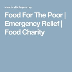 Food For The Poor | Emergency Relief | Food Charity