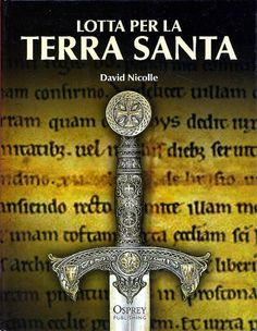 "Biblioteca Osprey Medioevo n. 1: ""Lotta per la Terra Santa"" (The First Crusade 1096–99. Conquest of the Holy Land, ""Campaign"" n. 132, 20 agosto 2003) di David Nicolle [2012] #OspreyPublishing #RBAItalia"