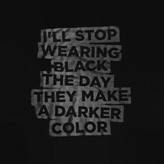reasons black clothing is superior:  -everything matches  -you look like you could disappear into the void at any given moment  -what are stains?