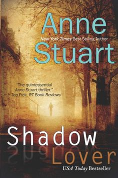 Shadow Lover: Anne Stuart - Loved this book! Mystery, romance, suspense, hot sex....definitely a new favorite author!