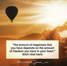 """""""The amount of happiness you have depends on the amount of freedom you have in your heart"""" Thich Nhat Hanh 🙏 Love and light 💖🌞"""