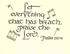 Let everything that has breath praise the lord Psalm 150:6 bible verse inspirational photo and card for Christians free download Jesus Christ images