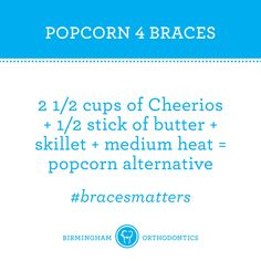 Braces tips. Substitute popcorn for braces - it's a thing!