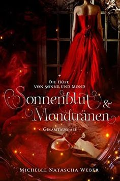 Get Book Die Höfe von Sonne und Mond: Sonnenblut und Mondtränen (Gesamtausgabe) (German Edition) Author Michelle Natascha Weber, #WomensFiction #EBooks #PopBooks #FreeBooks #Suspense #AmReading #KindleBargains #GreatReads #WhatToRead Philip Pullman, Love Book, Solar Lunar