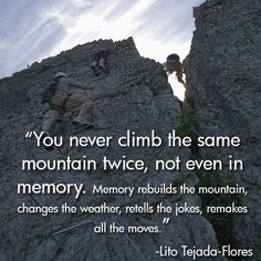 We found this quote by Lito Tejada-Flores to be very true. No matter how many times we climb the Via Ferrata at Nelson Rocks Outdoor Center, it is always a new experience!