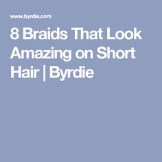 8 Braids That Look Amazing on Short Hair | Byrdie