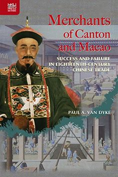 Merchants of Canton and Macao: Success and Failure in Eig... https://www.amazon.com/dp/9888139320/ref=cm_sw_r_pi_dp_x_j8p9xbXKV45NJ