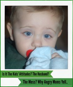 Is It The Kids' Attitudes? The Husband? The Mess? Why Angry Moms Yell.... Mother Of Knights