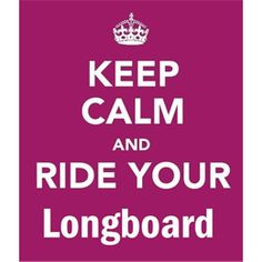 Keep Calm and Ride Your Longboard
