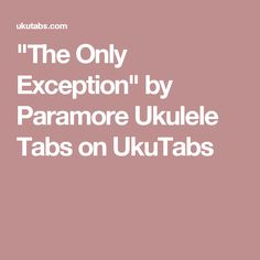 """""""The Only Exception"""" by Paramore Ukulele Tabs on UkuTabs"""