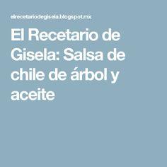 El Recetario de Gisela: Salsa de chile de árbol y aceite