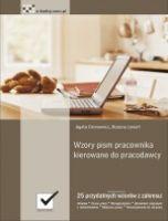 Wzory pism pracownika kierowane do pracodawcy / Agata Gronowicz i Bożena Lenart    25 przydatnych wzorów z zakresu: urlopów, czasu pracy, wynagrodzenia, uprawnień związanych z rodzicielstwem, odejścia z pracy, powstrzymania się od pracy