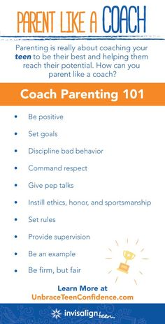 Parenting teenagers is hard work. Try parenting like a coach: with lots of encouragement, goals and rules. Use this how-to list to build confidence in your high-schooler. To learn more parenting tips, go to http://bit.ly/1c5Ejbu. #UnbraceConfidence