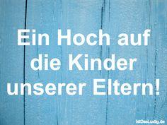 Ein Hoch auf die Kinder unserer Eltern! ... gefunden auf https://www.istdaslustig.de/spruch/4085 #lustig #sprüche #fun #spass