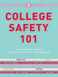 College Safety 101: Miss Independent's Guide to Empowerment, Confidence, and Staying Safe Call number: LB2866 .B38 2011