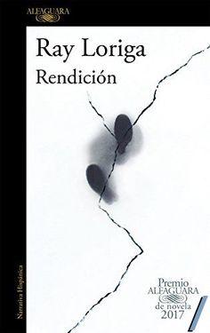 Rendición (Premio Alfaguara de novela 2017) - Ray Loriga