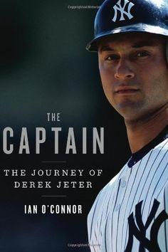 02eb2837032 Amazon.com  The Captain  The Journey of Derek Jeter eBook  Ian O Connor   Kindle Store. Yankees BabyDerek JeterNew York ...