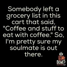 Somebody left a grocery list in this cart that said, coffee and stuff to eat with coffee. So I'm pretty sure my soulmate is out there.