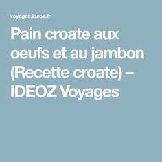 Pain croate aux oeufs et au jambon (Recette croate) – IDEOZ Voyages