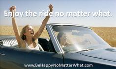 Enjoy the ride no matter what.