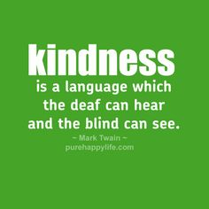 #quotes - kindness is a language...more on purehappylife.com