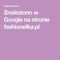 Znaleziono w Google na stronie fashionelka.pl