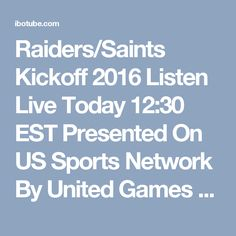 Raiders/Saints Kickoff 2016 Listen Live Today 12:30 EST Presented On US Sports Network By United Games Affiliate WWW.USSportsEntertainment.com