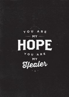 You are my hope.