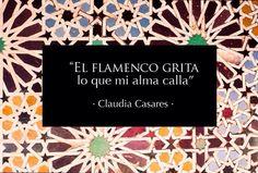 """""""El flamenco grita lo que mi alma calla"""" (Claudia Casares) ♥ ♥ #frases #flamenco #quote #alma"""