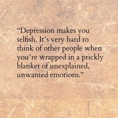 """Depression """"A prickly blanket of unexplained, unwanted emotions"""" Such a beautifully descriptive phrase"""