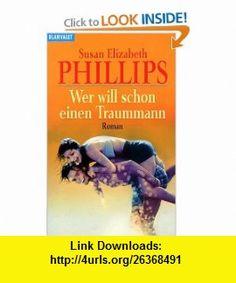 Wer will schon einen Traummann. (9783442356492) Susan Elizabeth Phillips , ISBN-10: 3442356490  , ISBN-13: 978-3442356492 ,  , tutorials , pdf , ebook , torrent , downloads , rapidshare , filesonic , hotfile , megaupload , fileserve