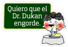 Quiero que el Dr. Dukan engorde.