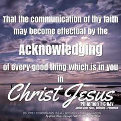 """""""That the communication of thy faith may become effectual by the acknowledging of every good thing which is in you in Christ Jesus.""""  Philemon 1:6 KJV   ✞Grace and peace in Christ!"""