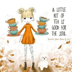 A little bit of tea is good for the soul. ~ Princess Sassy Pants & Co