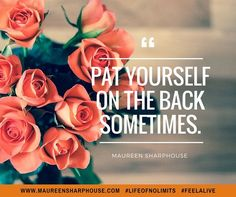 Pat yourself on the back sometimes. Inspirational Quotes With Images, Motivational Quotes, Its A Wonderful Life, Life Is Good, Positive Affirmations, Positive Quotes, Rose Quotes, Motivate Yourself, Inspire Me