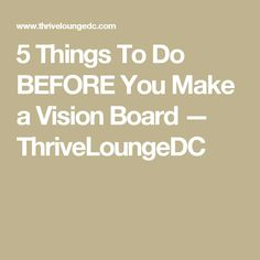 5 Things To Do BEFORE You Make a Vision Board — ThriveLoungeDC