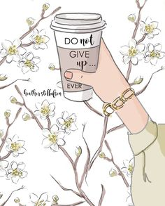 Do not give up... ever! ~ Rose Hill Designs by Heather A Stillufsen