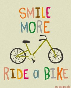 Smile more, ride a bike.  Bicycle artwork.