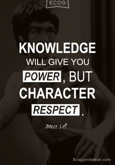 ♂ Bruce Lee Quotes - Knowledge will give you power, but character respect