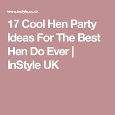 17 Cool Hen Party Ideas For The Best Hen Do Ever | InStyle UK