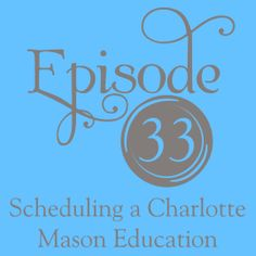 A Delectable Education Charlotte Mason Podcast: Episode 33: Scheduling a Charlotte Mason Education