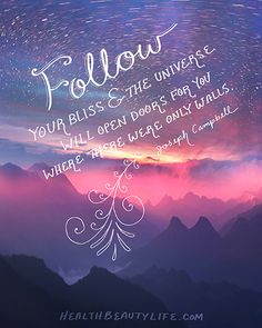"""""""Follow your Bliss and the Universe will Open Doors for you Where there Were Only Walls.""""  Joseph Campbell"""