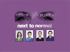 Next To Normal. Most amazing musical I have ever seen. So heart wrenching and meaningful.