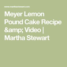 Meyer Lemon Pound Cake Recipe & Video | Martha Stewart
