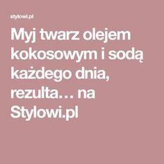 Myj twarz olejem kokosowym i sodą każdego dnia, rezulta… na Stylowi.pl Homemade Cosmetics, Food Design, Oily Skin, Good To Know, Health And Beauty, Detox, Things To Do, Beauty Hacks, Manicure