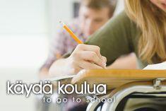 käydä koulua ~ to go to school