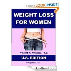 Weight Loss for Women - U.S. Edition by Vincent Antonetti. $10.13. 151 pages. Publisher: NoPaperPress (December 31, 2012)