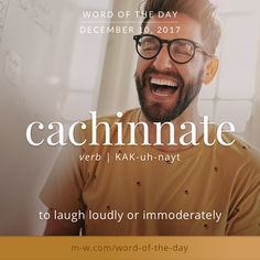 Cachinnate - laugh loudly or immoderately Fancy Words, Big Words, Words To Use, Pretty Words, Beautiful Words, Cool Words, Unusual Words, Rare Words, Unique Words