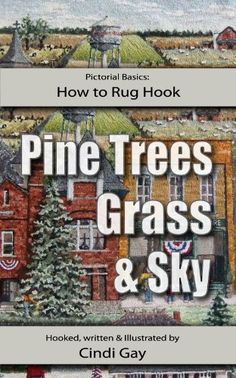 How to Rug Hook Pine Trees, Grass and Sky (Pictorial Basics Book 1) 4.0, Cindi Gay - Amazon.com