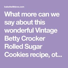 What more can we say about this wonderful Vintage Betty Crocker Rolled Sugar Cookies recipe, other than PERFECT!